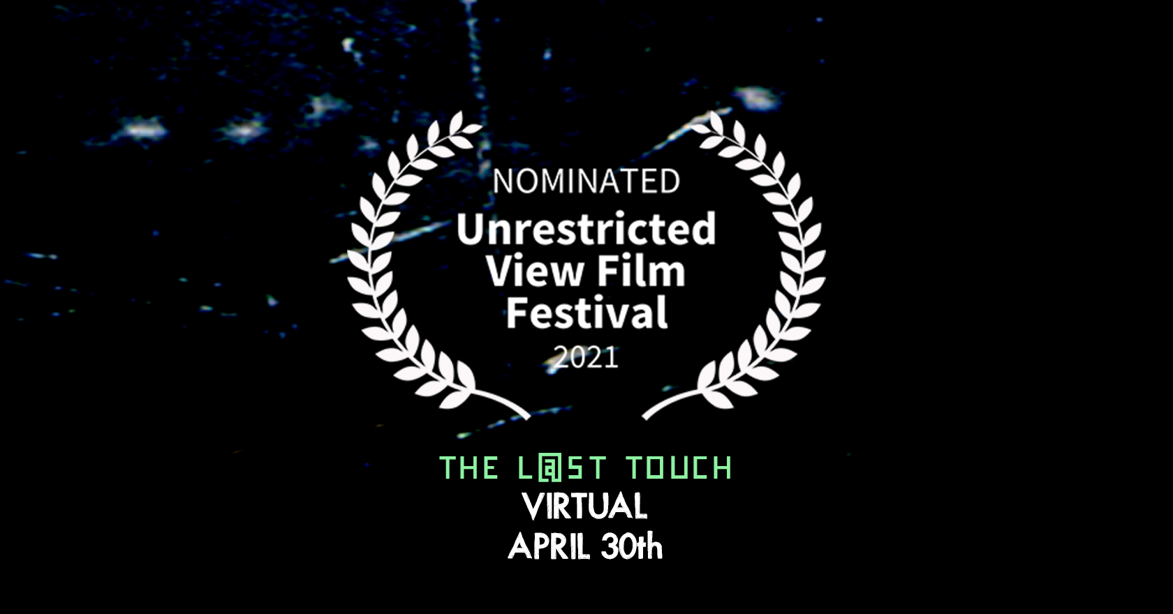 Two Nominations for The Last Touch Nominated at UVFF (Unrestricted View Film Festival)!